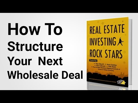 Learn To Build Wealth: How To Structure Your Next Wholesale Deal