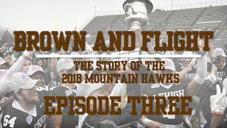 Brown and Flight: Episode 3 - The Story of the 2018 Mountain Hawks