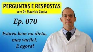 Estava bem na dieta e vacilei - Perguntas e Respostas com Dr Mauricio Garcia ep 070
