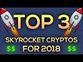TOP 3 SKYROCKET CRYPTOS FOR 2018 (HUGE RETURNS!!!)