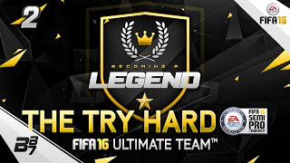 FIFA 16 | BECOMING A LEGEND! THE TRY HARD! #2