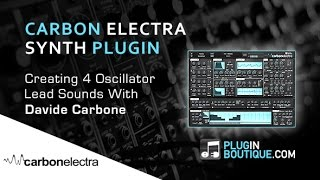Carbon Electra Plugin - Making 4 Oscillator Lead Sounds - With Davide Carbone