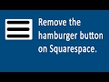 22 Remove hamburger button in Squarespace and replace with menu