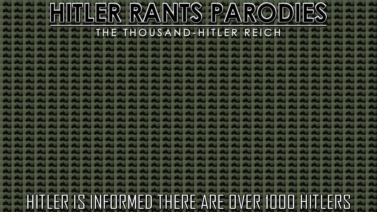 Hitler is informed there are over 1000 Hitlers