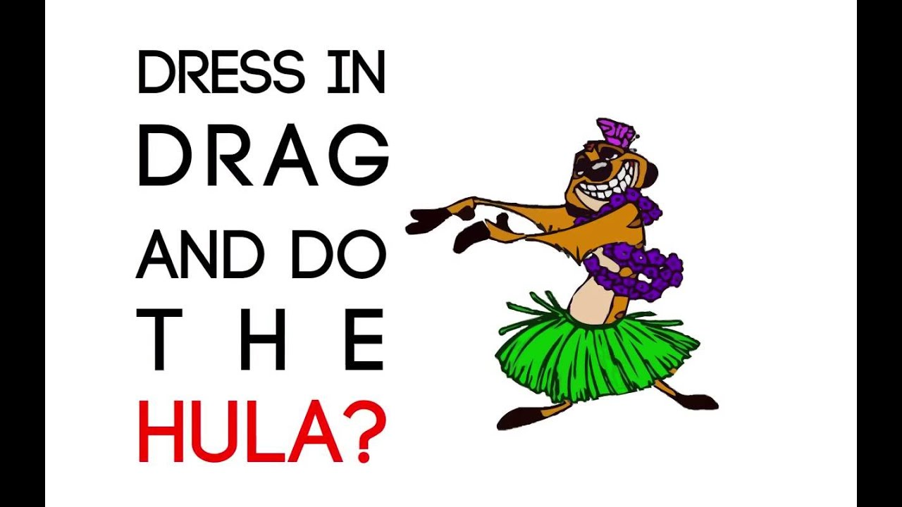 Dress in drag and do the hula?! - YouTube
