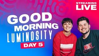 Good Morning Luminosity Day 5 | Luminosity Streaming Live 2021