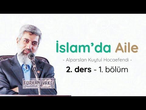 İslam'da Aile | Alparslan KUYTUL Hocaefendi | 2.Ders  1.Bölüm