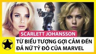 Scarlett Johansson - Từ Biểu Tượng Gợi Cảm Đến Đả Nữ Tỷ Đô Của Marvel