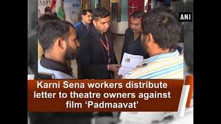 Karni Sena workers distribute letter to theatre owners against film 'Padmaavat' - ANI News