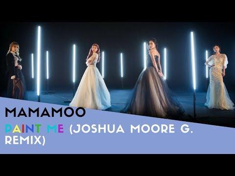 MAMAMOO (마마무) - PAINT ME (칠해줘) (JOSHUA MOORE G. REMIX)