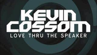 Kevin Cossom - Love Thru The Speaker (Produced by Bangladesh)