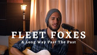 Fleet Foxes - A Long Way Past The Past (Cover) by Brady Jacquin