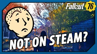 FALLOUT 76 - Is it Not Releasing on STEAM for PC? NO. ONE. KNOWS.