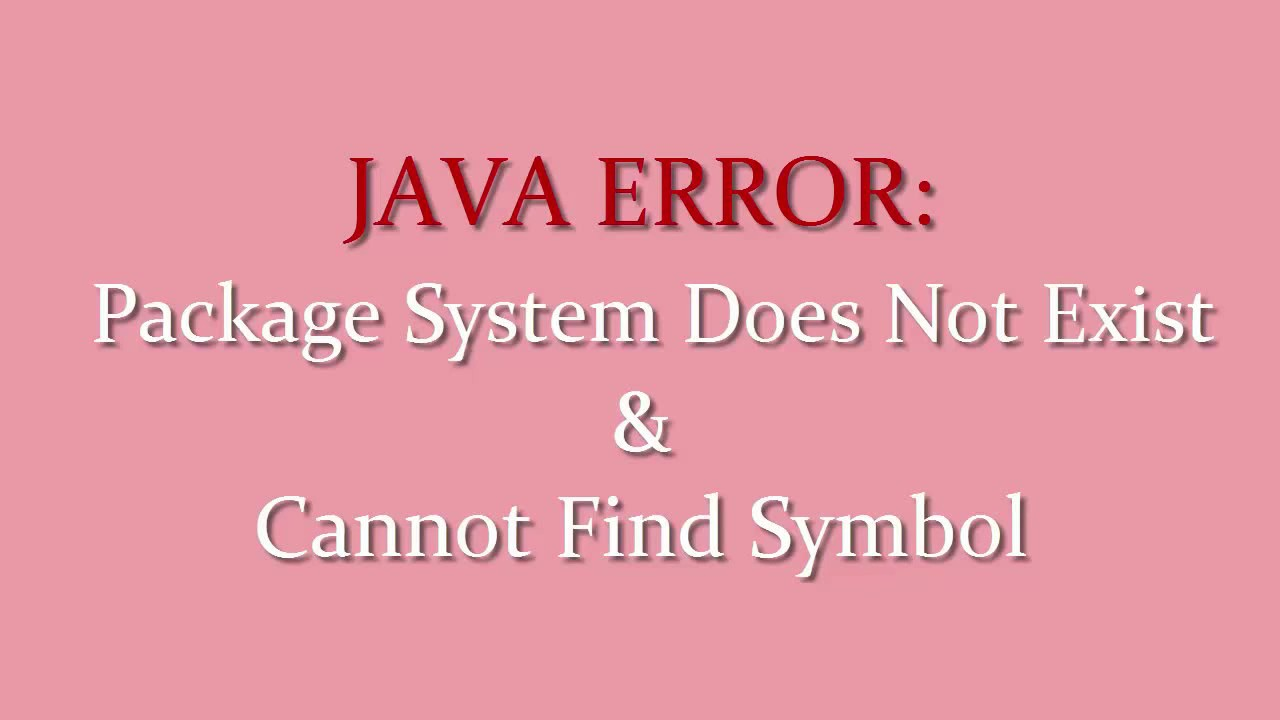 Java Error Cannot Find Symbol Package System Does Not Exist Youtube