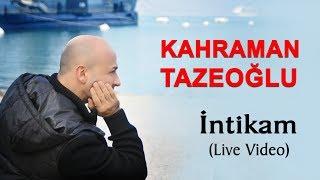 Kahraman Tazeoğlu - İntikam (Canlı Video)  Duygusal Aşk Şiirleri