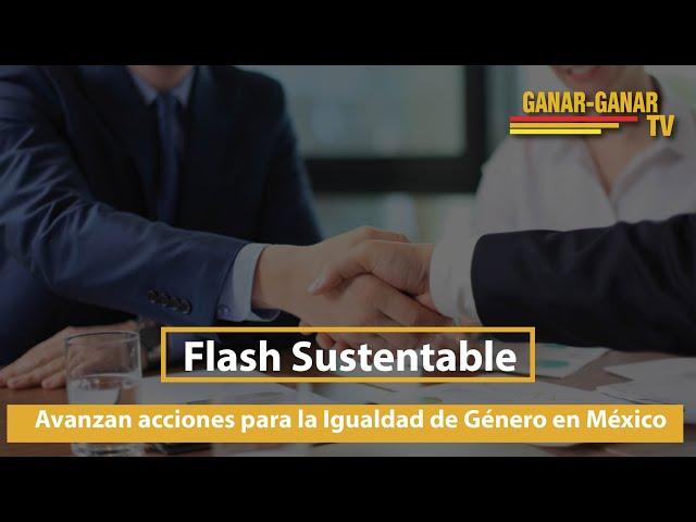 Flash Sustentable: Avanzan acciones para la Igualdad de Género en México
