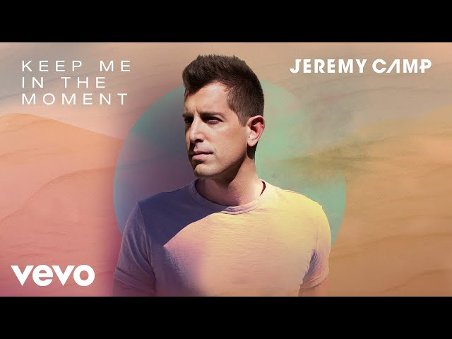 Jeremy Camp - Keep Me In The Moment (Audio)