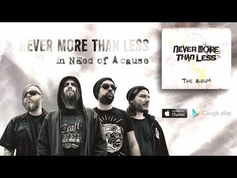 NEVER MORE THAN LESS - In Need Of A Cause (lyric video)