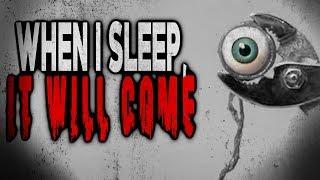 """When I Sleep It Will Come""   CreepyPasta Storytime"