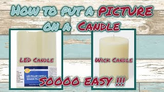 How to put a PICTURE on a CANDLE   QUICK & EASY DIY