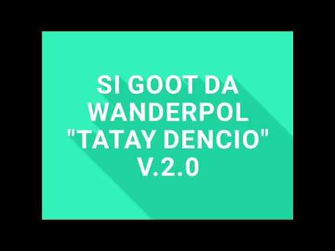 "SI GOOT DA WANDERPOL ""TATAY DENCIO"" V.2.0"