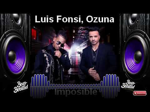 Imposible - Luis Fonsi ft Ozuna  BASS BOOSTED   🎧 🎧 🎧 🎧 🎧