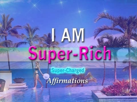 I AM Super RICH - Abundance and I are One! - Super-Charged Affirmations