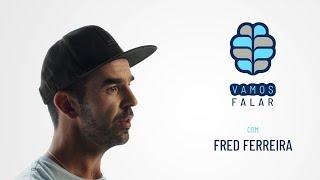 VAMOS FALAR com Fred Ferreira