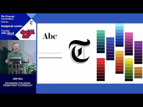 Designing The News: From Print To Product - Jon Hill, Creative Director At The Telegraph