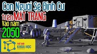 Mặt Trăng Nơi Con Người Sẽ Định Cư Vào Năm 2050 | Thuyết Minh Tiếng Việt
