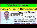 Vector Space - Concept Of Basis, Finite Dimensional Vector Space In Hindilecture 7i
