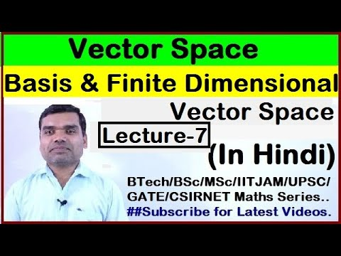 Vector Space  Concept of Basis, Finite dimensional Vector Space in HindiLecture 7i