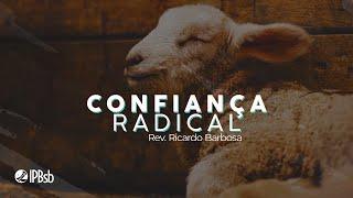 2021-02-28 - Confiança Radical - Gênesis 22.1-19 - Rev. Ricardo Barbosa - Transmissão Vespertina
