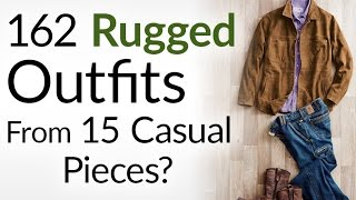 162 Rugged Outfits From 15 Casual Pieces? | Build An Interchangeable Wardrobe | Menswear Essentials