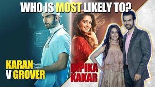 Who is most likely to? Ft. Karan V Grover & Dipika Kakar I TellyChakkar