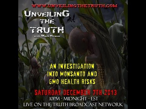Unveiling The Truth #09: Investigation Into Monsanto And GMO Health Risks (2013-12-07)
