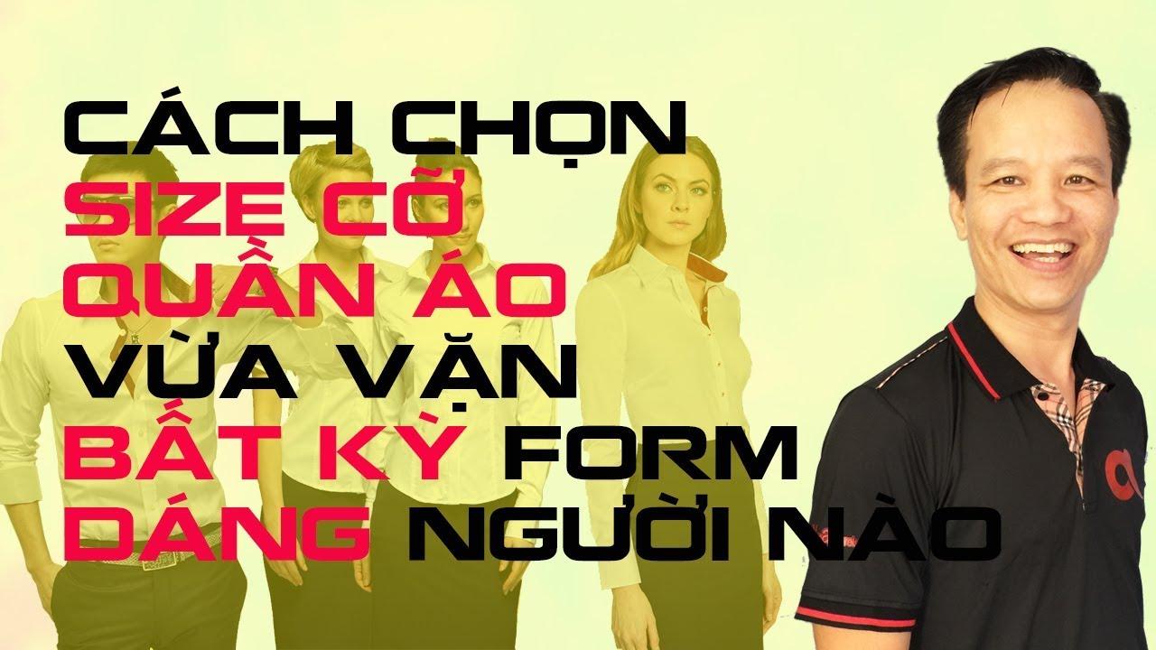 Cách chọn size cỡ quần áo hoặc đồng phục vừa vặn cho bất kỳ form người nào Thạc sỹ Nguyễn Hồng Nhật