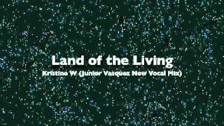 Kristine W - Land of the Living (Junior Vasquez New Vocal Mix)