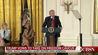 President Trump vows to take on Freedom Caucus