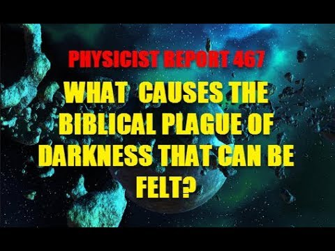 Physicist Report 467: What causes the Biblical Plague of Darkness that can be Felt?