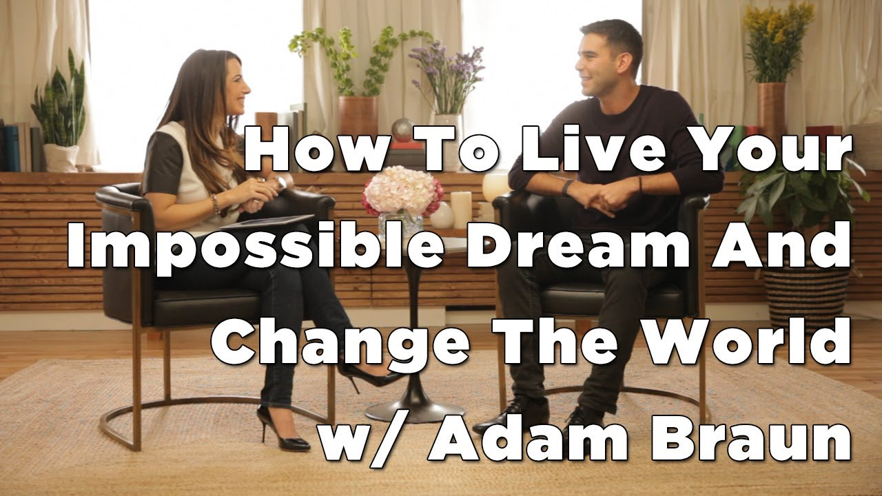 How To Live Your Impossible Dream And Change The World