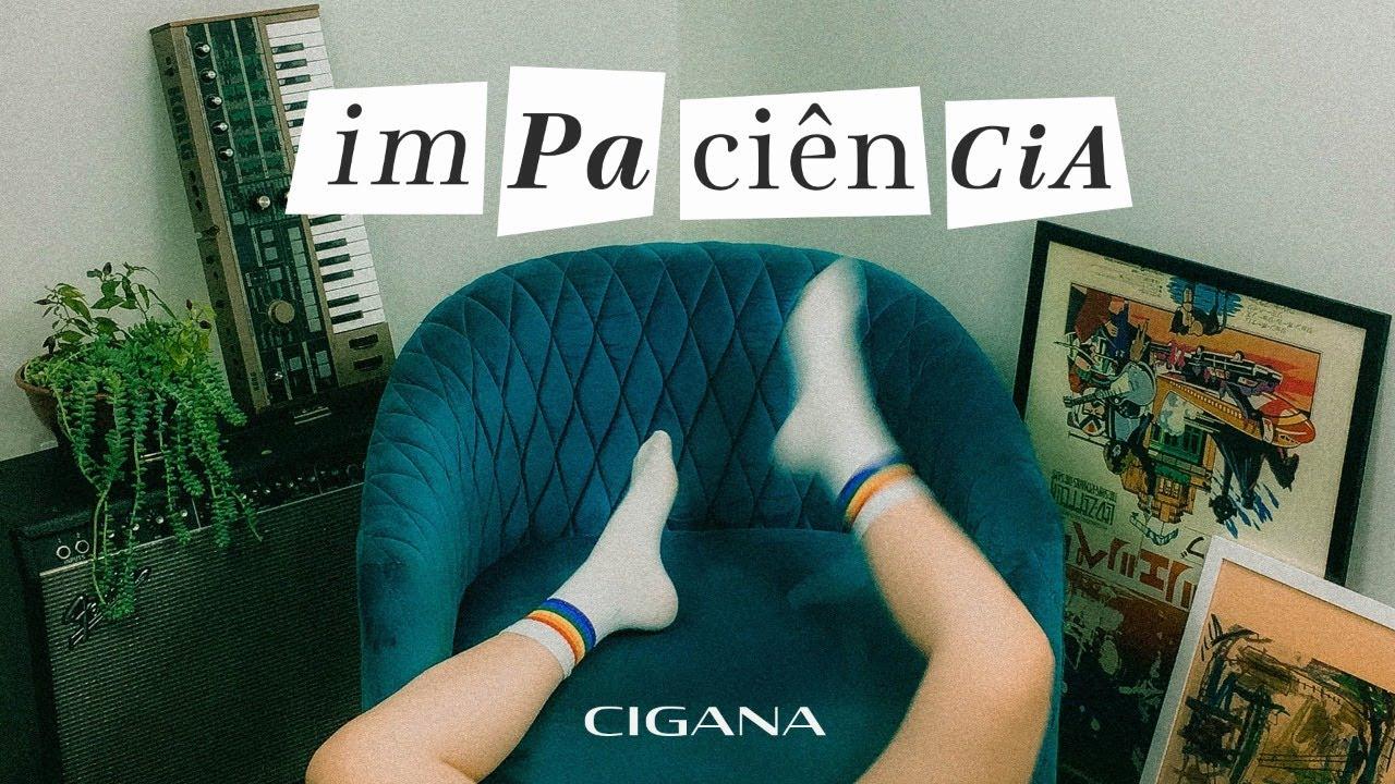 Cigana - Impaciência (Lyric Vídeo)