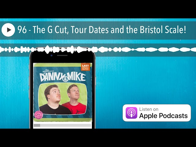 96 - The G Cut, Tour Dates and the Bristol Scale!