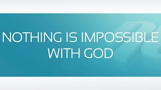 NOTHING IS IMPOSSIBLE WITH GOD Part 1