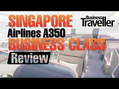 Singapore Airlines A350 Business Class Review - Business Traveller