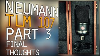 Let's Talk About the Neumann TLM 107 - Part 3 - Final Thoughts and Review