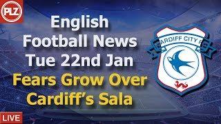 Growing Concern Over Cardiff's Sala - Tuesday 22nd January - PLZ English Football News