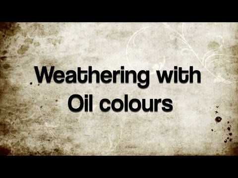 Tutorial - Weathering with Oil colours