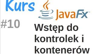 JavaFx kurs od podstaw - kontenery i kontrolki #10
