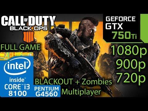 Black Ops 4 - GTX 750 ti - Blackout - Zombies - MP - i3 8100 - G4560 - 1080p - 900p - 720p